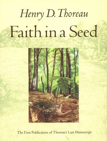Faith in a Seed: The Dispersion Of Seeds And Other Late Natural History Writings by Henry D. Thoreau http://www.amazon.com/dp/1559631821/ref=cm_sw_r_pi_dp_J-73tb16XJTY7KPH