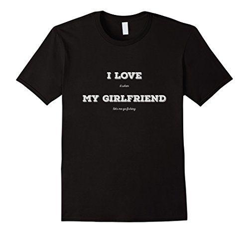 Men's I Love It When My Girlfriend Lets Me Go Fishing 2XL…