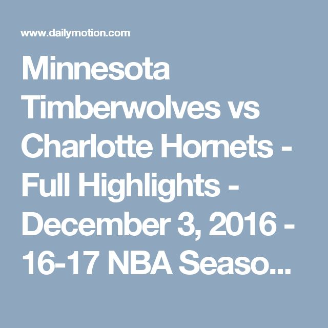 Minnesota Timberwolves vs Charlotte Hornets - Full Highlights - December 3, 2016 - 16-17 NBA Season - Video Dailymotion