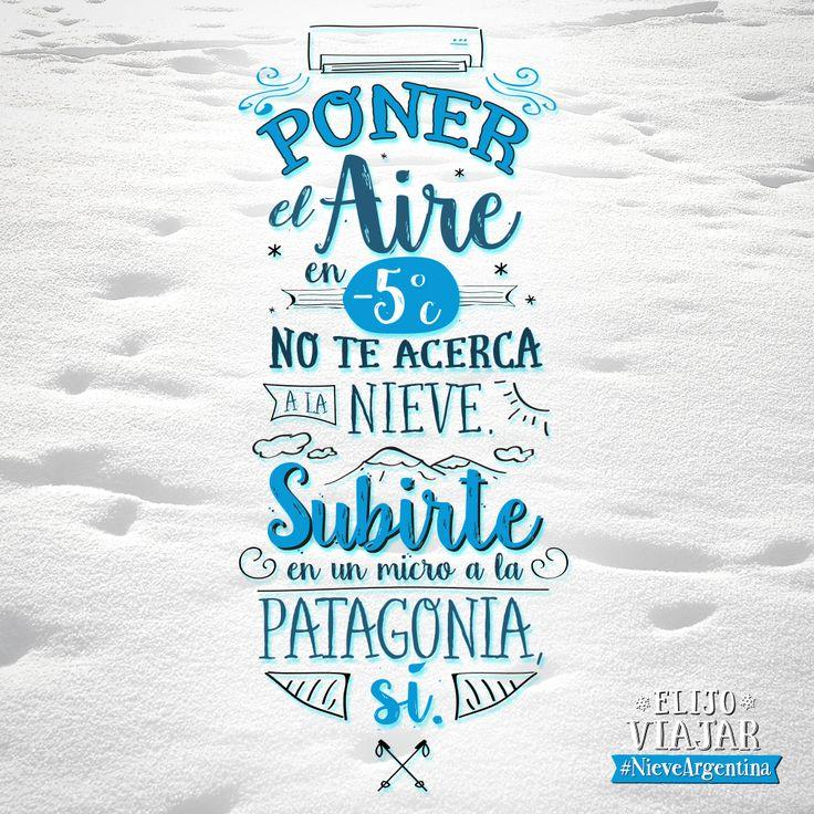Poner el aire en -5° no te acerca la  nieve. Subirte en un micro a la #Patagonia ¡SI!  #NieveArgentina Más info en www.nieveargentina.gov.ar  #Frases #viajar #travel #nieve #snow