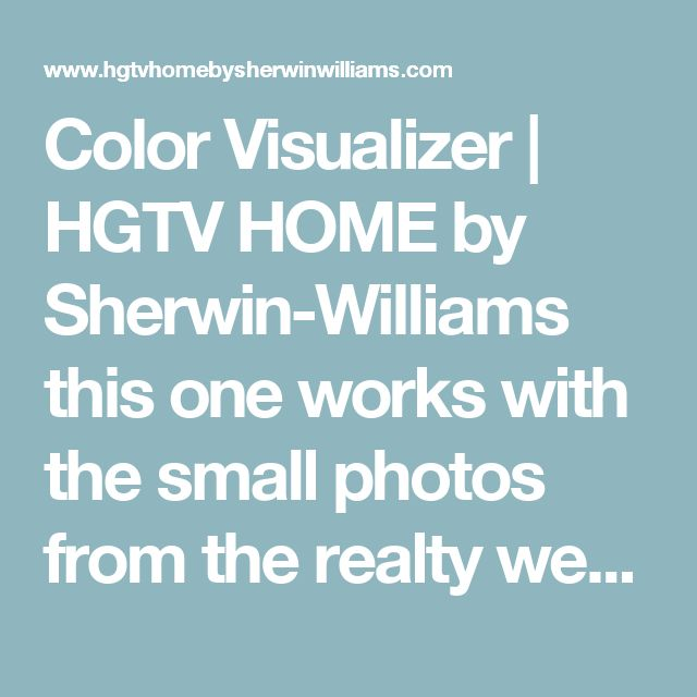 Color Visualizer | HGTV HOME by Sherwin-Williams this one works with the small photos from the realty website