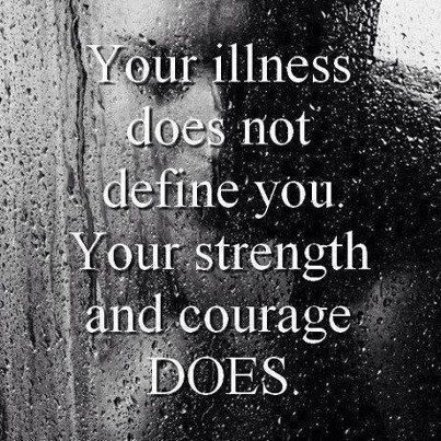 Illness- of any type whether physical or mental does not define who someone is
