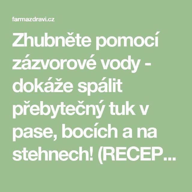 Zhubněte pomocí zázvorové vody - dokáže spálit přebytečný tuk v pase, bocích a na stehnech! (RECEPT) - FarmaZdravi.cz