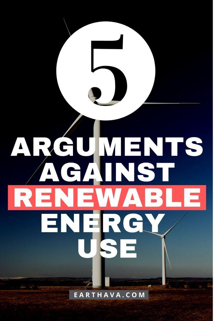 5 Arguments Against Renewable Energy Use Earthava In 2020 Renewable Energy Energy Use Renew