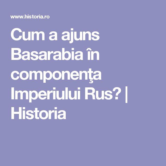 Cum a ajuns Basarabia în componenţa Imperiului Rus?   Historia