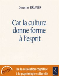 Jerome Bruner - Car la culture donne forme à l'esprit - De la révolution cognitive à la psychologie culturelle.  http://hip.univ-orleans.fr/ipac20/ipac.jsp?session=MX59427504P67.6719&profile=scd&source=~!la_source&view=subscriptionsummary&uri=full=3100001~!572378~!0&ri=1&aspect=subtab48&menu=search&ipp=25&spp=20&staffonly=&term=Car+la+culture+donne+forme+%C3%A0+l%27esprit+-+De+la+r%C3%A9volution+cognitive+%C3%A0+la+psychologie+culturelle&index=.GK&uindex=&aspect=subtab48&menu=search&ri=1