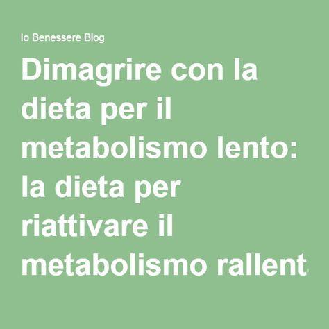 Dimagrire con la dieta per il metabolismo lento: la dieta per riattivare il metabolismo rallentato - Io Benessere Blog