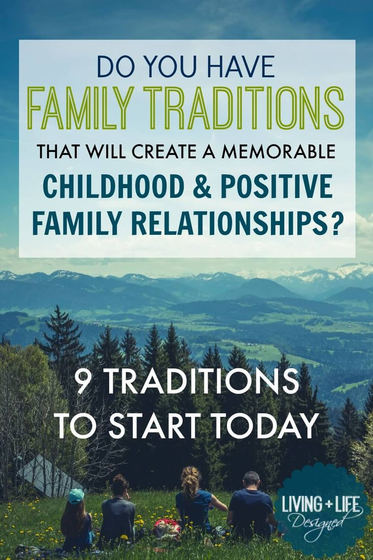 Family traditions create a memorable childhood, positive family connections, and bonds between parents and children and among siblings.