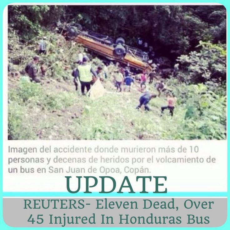 Businessinsider.com TEGUCIGALPA (Reuters) - At least 11 people were killed and over 45 injured in western Honduras on Friday when a bus ran off the road and crashed into a ravine, a government official said.  The bus, which landed with its wheels up, was carrying 60 members of a Jehovah's Witness church who were traveling from the northern city of Choloma.  Authorities are investigating the cause of the accident, which occurred near the town of San Juan de Opoa about 124 miles (200…