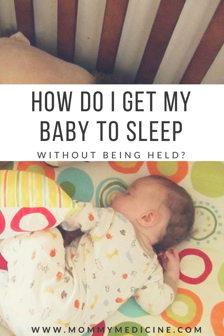 Wondering How do you get a baby to sleep without being held? Put baby down in her crib or bassinet. Leave. Do something quick and easy. Return as soon as...