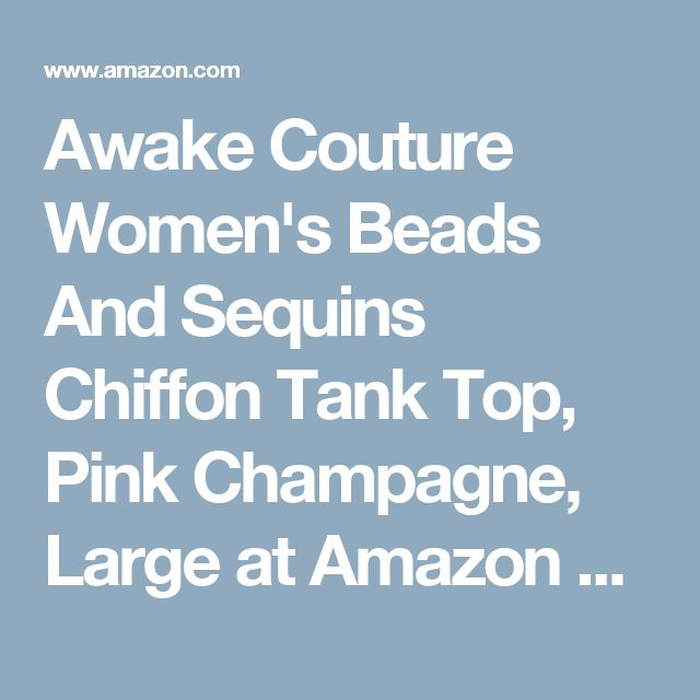 Awake Couture Women's Beads And Sequins Chiffon Tank Top, Pink Champagne, Large at Amazon Women's Clothing store: Tank Top And Cami Shirts