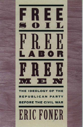 Free Soil, Free Men, Free Labor: The Ideology of the Republican Party Before the Civil War.