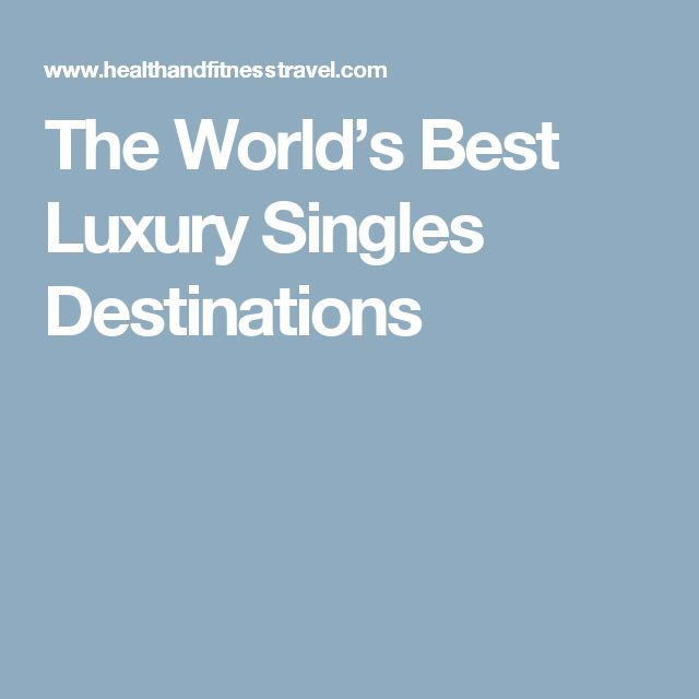 The World's Best Luxury Singles Destinations