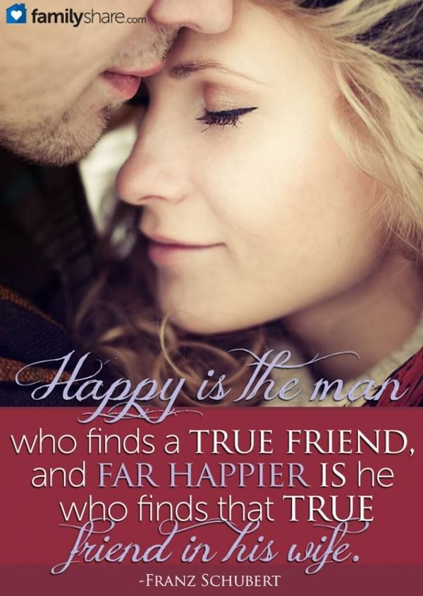 """Blessed is the man who finds a true and enduring friend in his wife."""