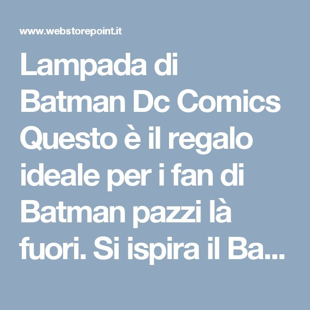 Lampada di Batman Dc Comics  Questo è il regalo ideale per i fan di Batman pazzi là fuori. Si ispira il Bat-segnale che fasci su Gotham City per attirare il cavaliere oscuro alato! Sarà apprezzato da tutto il mondo, ma esso sarà altrettanto apprezzata dai bambini troppo adulti appassionati di DC. La luce agisce come una luce di notte e quale bambino non si sentirebbe confortato a pensare che Batman è un attimo lontano per aiutarli in qualsiasi momento! La luce si alza su qualsiasi…