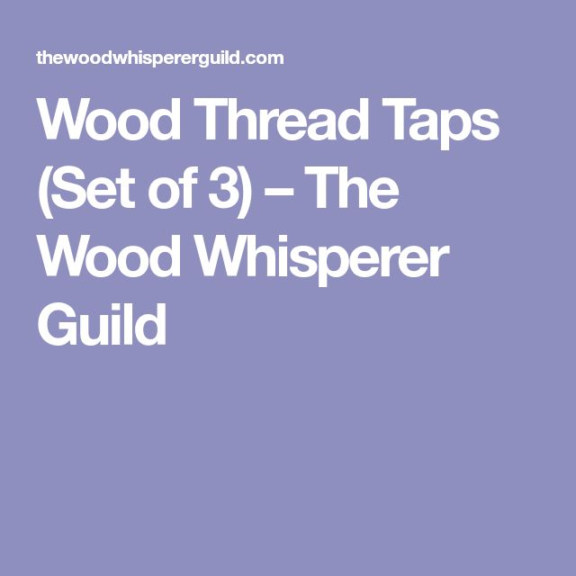 Wood Thread Taps (Set of 3) – The Wood Whisperer Guild
