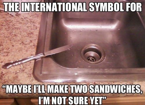"""The International Symbol for """"Maybe I'll make two sandwiches, I'm not sure, yet."""""""