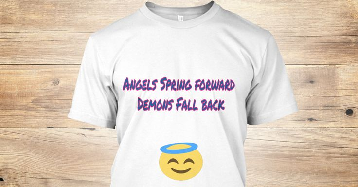 Discover Mora Nae` Angels Apparel T-Shirt, a custom product made just for you by Teespring. With world-class production and customer support, your satisfaction is guaranteed. - Angels Spring Forward  Demons Fall Back