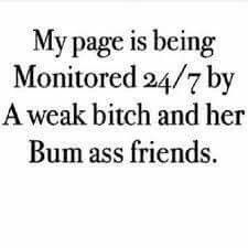 I could say the same about you. Your bff stays liking my posts. Don't talk shit about the same shit you're doing.