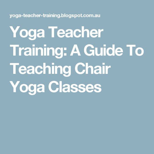 Yoga Teacher Training: A Guide To Teaching Chair Yoga Classes
