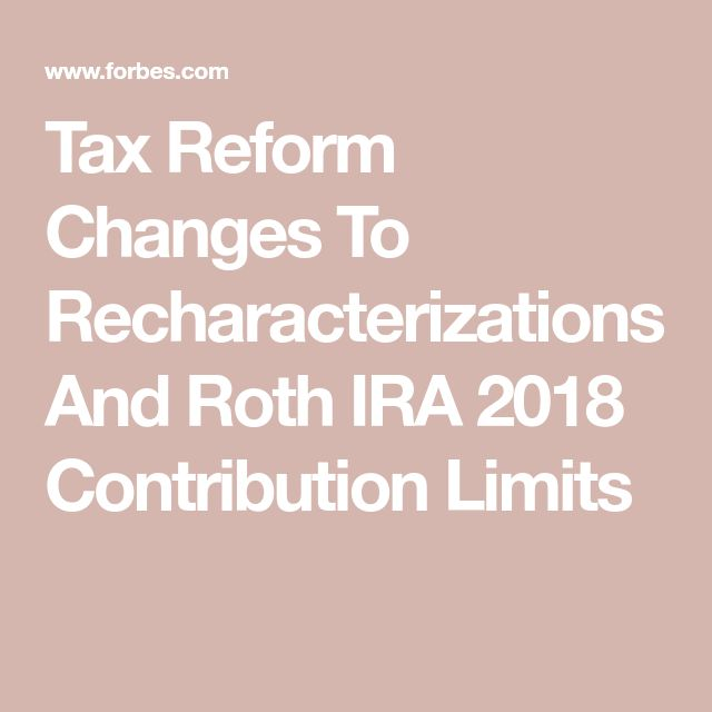 Tax Reform Changes To Recharacterizations And Roth IRA 2018 Contribution Limits
