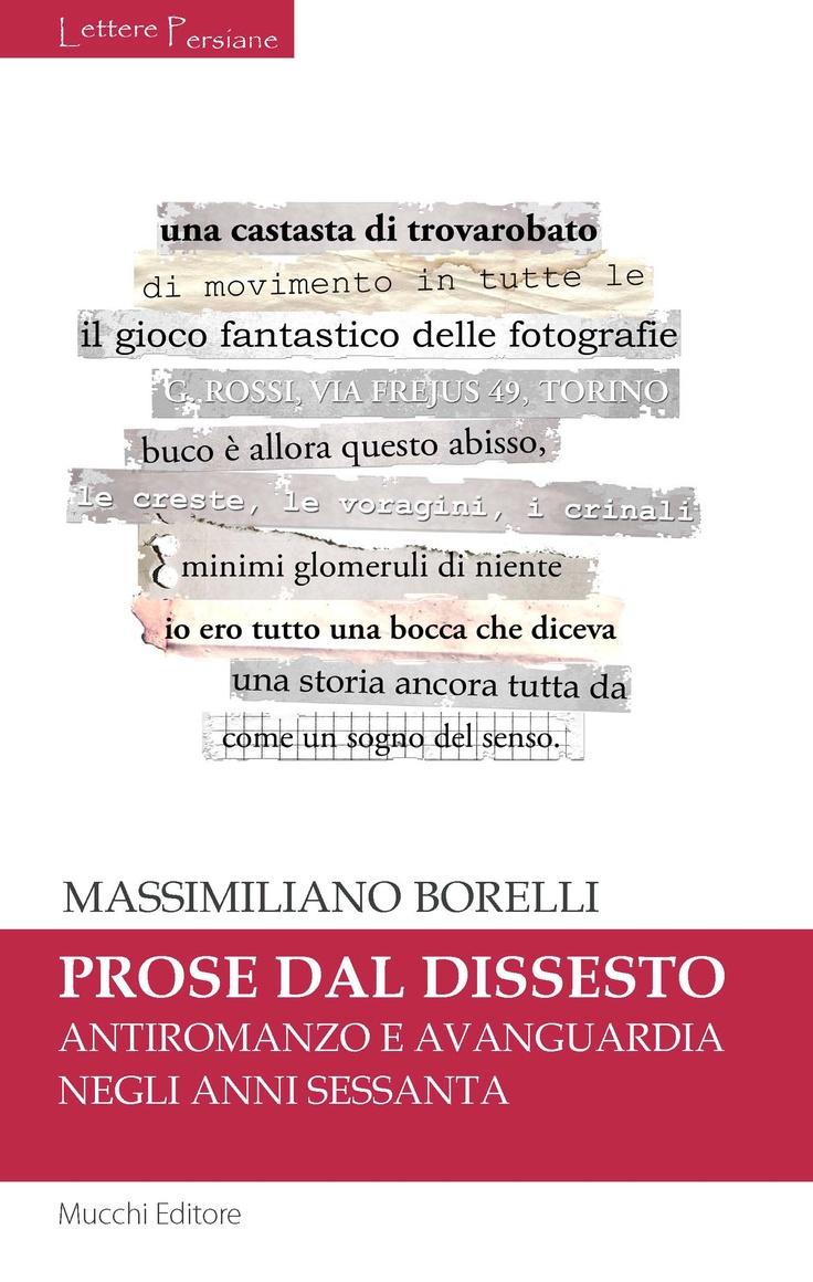 Prose dal dissesto. Antiromanzo e avanguardia negli anni sessanta di Massimiliano Borelli, collana LetterePersiane