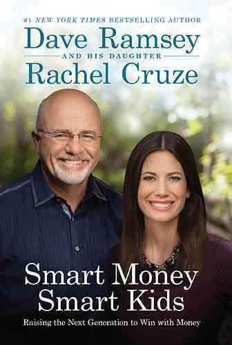 Dave Ramsey and Rachel Cruze teach parents how to raise money-smart kids in a debt-filled world. In Smart Money Smart Kids, financial expert and best-selling author Dave Ramsey and his daughter Rachel