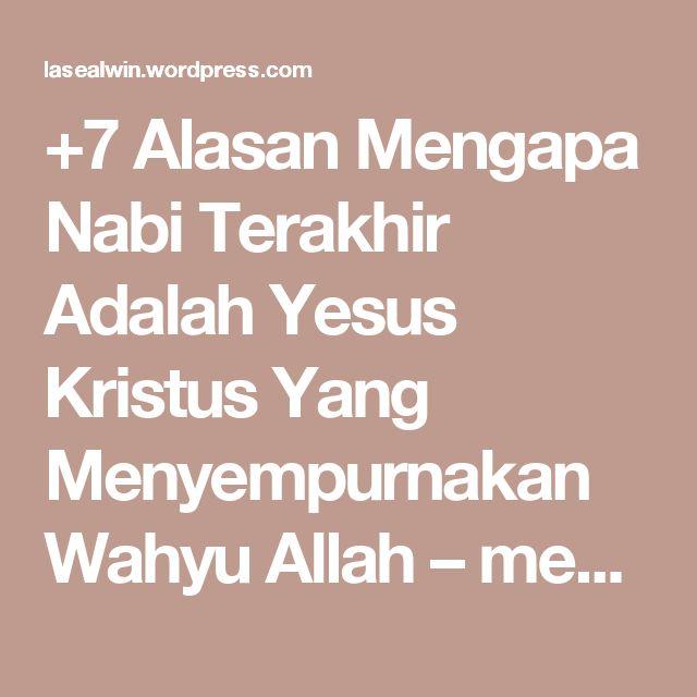 +7 Alasan Mengapa Nabi Terakhir Adalah Yesus Kristus Yang Menyempurnakan Wahyu Allah – menang BERSAMA – Indonesia Strong From Village
