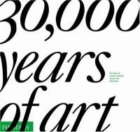 30,000 years of art : the story of human creativity across time and space