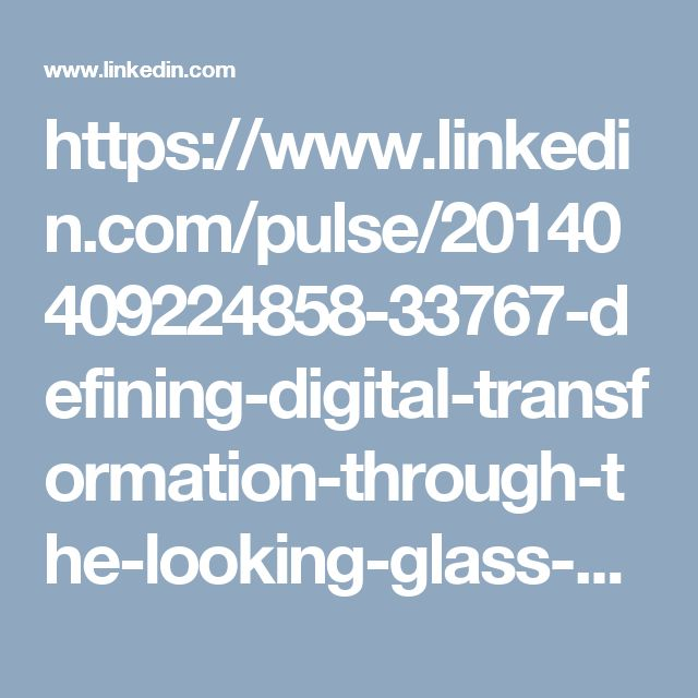 https://www.linkedin.com/pulse/20140409224858-33767-defining-digital-transformation-through-the-looking-glass-of-customer-experience