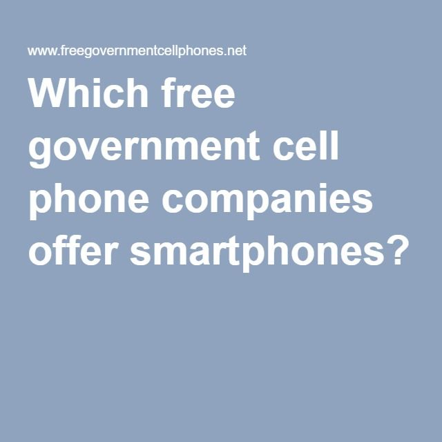 Which free government cell phone companies offer smartphones?