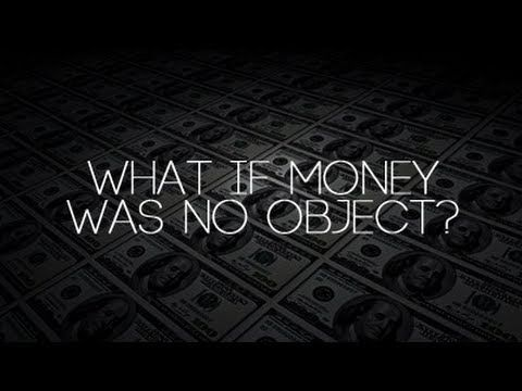 What If Money Was No Object? - YouTube