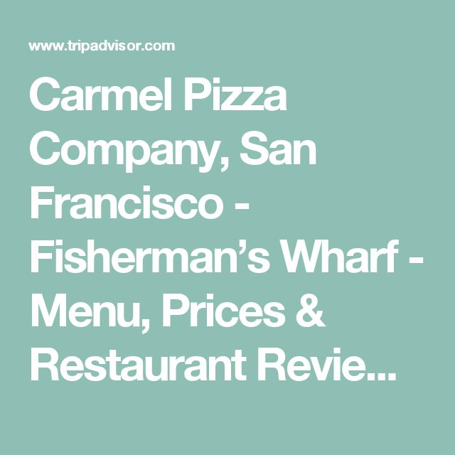 Carmel Pizza Company, San Francisco - Fisherman's Wharf - Menu, Prices & Restaurant Reviews - TripAdvisor