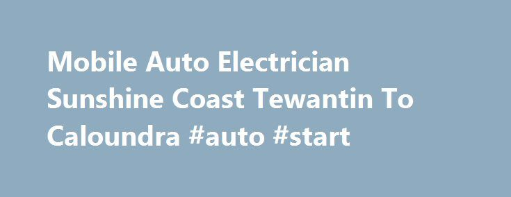 Mobile Auto Electrician Sunshine Coast Tewantin To Caloundra #auto #start http://auto.nef2.com/mobile-auto-electrician-sunshine-coast-tewantin-to-caloundra-auto-start/  #mobile auto electrician # Mobile Auto Electrician At Automotive Car Parts we sell genuine quality parts direct to you the retail customer at tradesman prices plus offer a mobile service! Owner of Automotive Car Parts online store, Shaun Mills,  mobile auto electrician service to the Sunshine Coast, QLD.  Shaun has been…