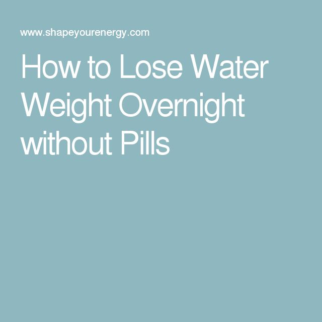 How to Lose Water Weight Overnight without Pills