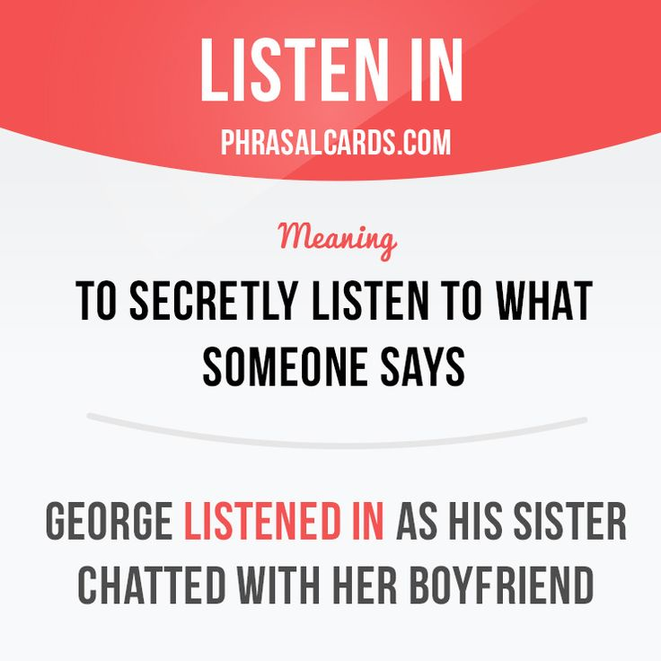 """""""Listen in"""" means """"to secretly listen to what someone says"""". Example: George listened in as his sister chatted with her boyfriend."""
