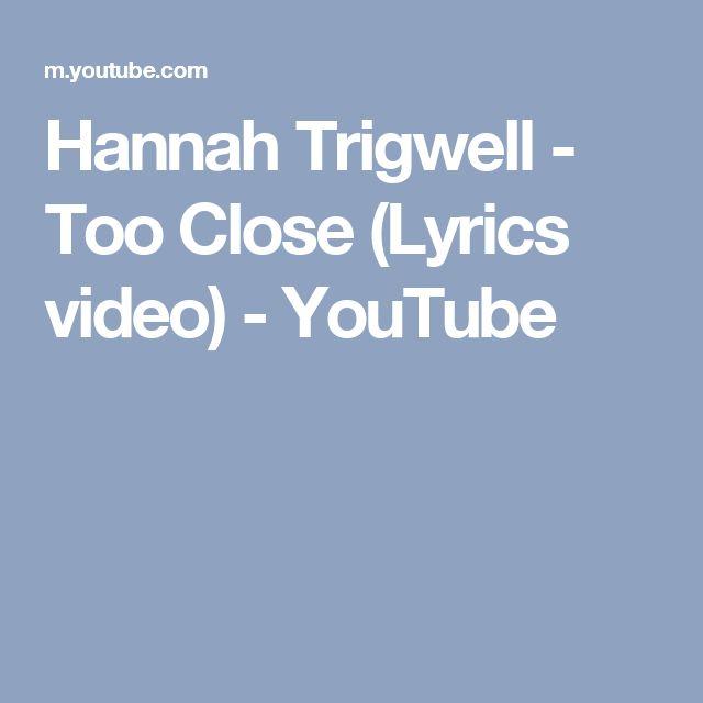 Hannah Trigwell - Too Close (Lyrics video) - YouTube