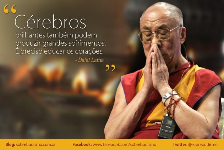 """""""Cérebros brilhantes também podem produzir grandes sofrimentos. É preciso educar os corações."""" Dalai Lama - Veja mais sobre Espiritualidade & Autoconhecimento em: http://sobrebudismo.com.br/"""