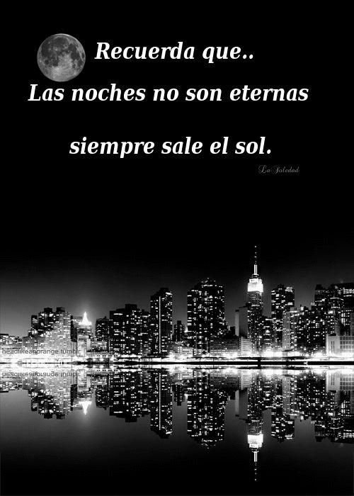 Recuerda que las noches no son eternas...*
