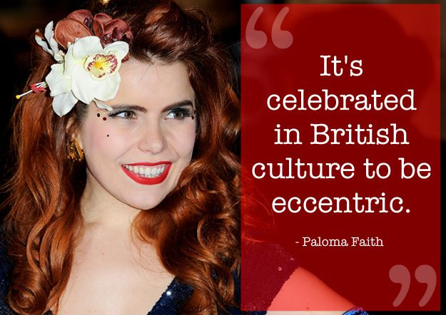 """""""It's celebrated in British culture to be eccentric"""" - Paloma Faith 12 Quotes That Capture What It Means To Be British"""