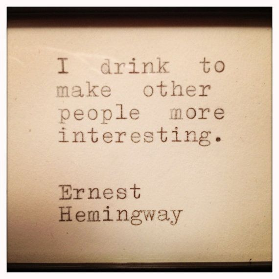 i really hate hemingway, but he has some great alcohol quotes...