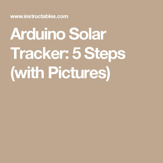 Arduino Solar Tracker: 5 Steps (with Pictures)
