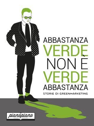 """Green is the new black. Ma non basta una tendenza per fare la rivoluzione. Com'è cambiato il concetto di """"sostenibiità"""" negli ultimi anni? E come sono cambiate le aziende e la comunicazione in tema di impatto ambientale? Storie, dati, esperienze, buone pratiche e una miniera di spunti per imprenditori smart e cittadini consapevoli."""