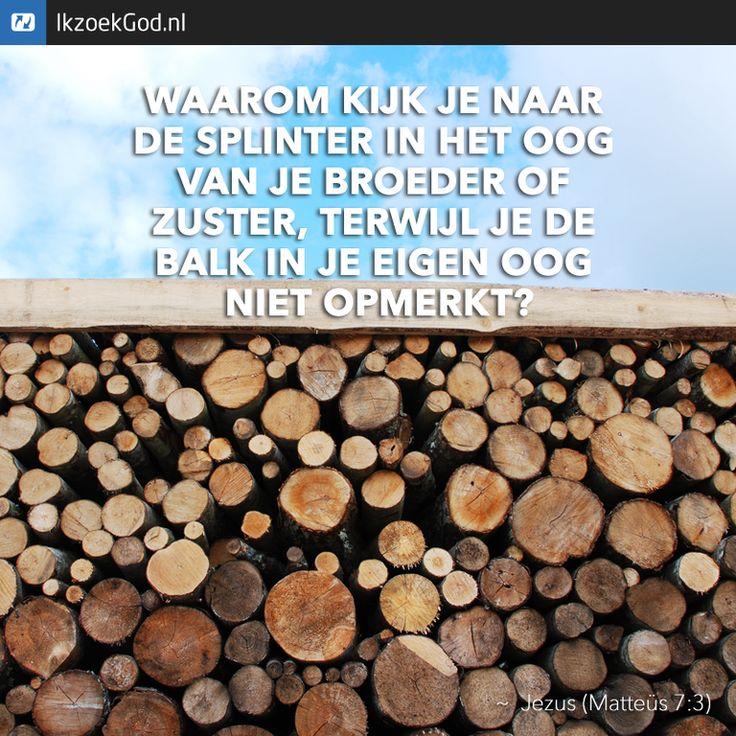 Uitspraak van Jezus: 'waarom kijk je naar de splinter in het oog van je broeder of zuster, terwijl je de balk in je eigen oog niet opmerkt?' (Matteüs 7:3) #hout #splinter #balk #Jezus #wijsheid #bomen #bos #houtstapel