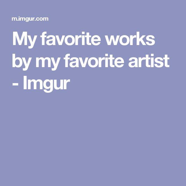 My favorite works by my favorite artist - Imgur