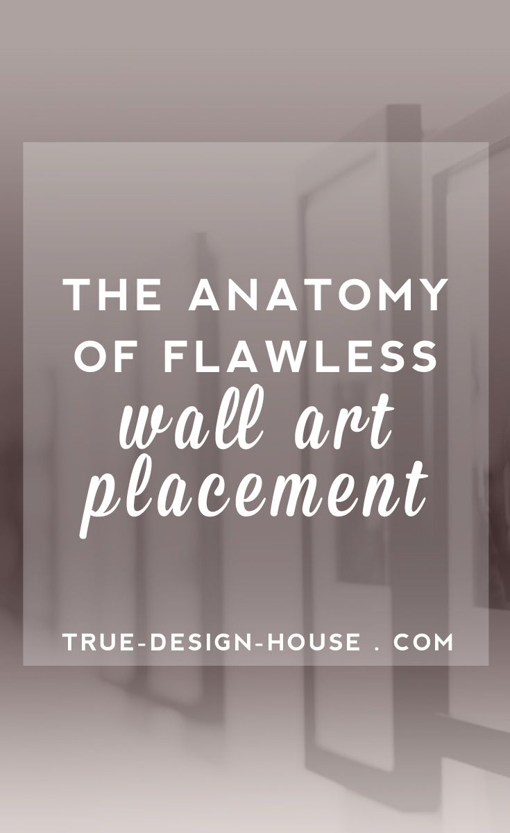 The Anatomy of Flawless Wall Art Placement — True Design House