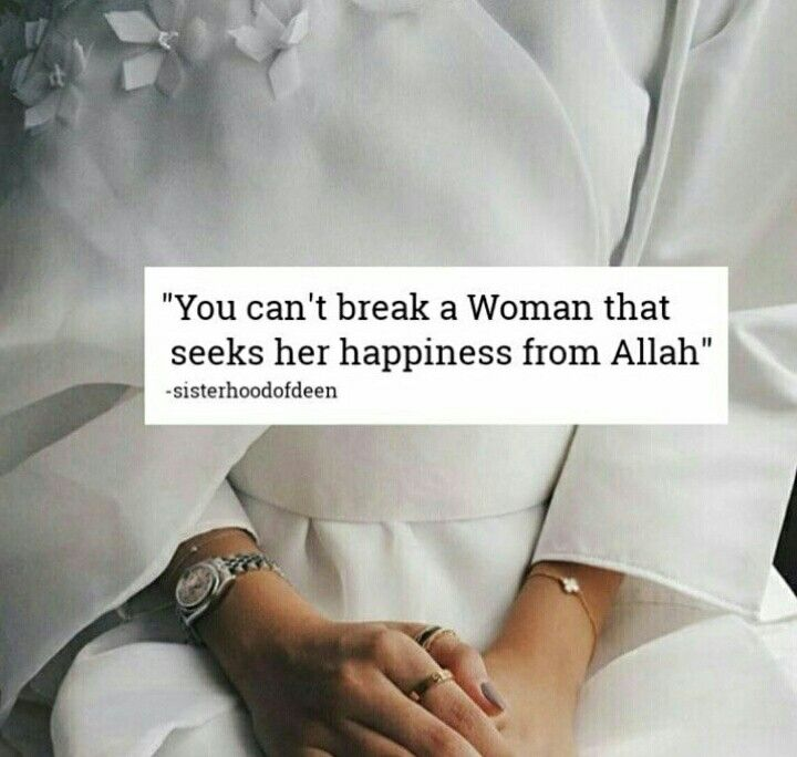 you cant break a woman that seeks her happiness from Allah