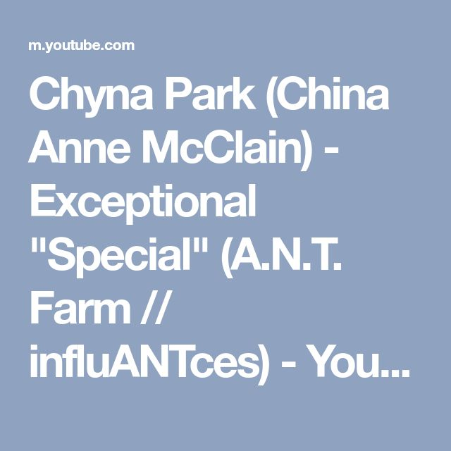 "Chyna Park (China Anne McClain) - Exceptional ""Special"" (A.N.T. Farm // influANTces) - YouTube"
