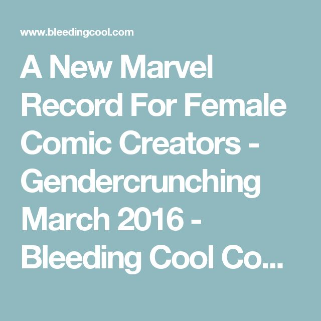 A New Marvel Record For Female Comic Creators - Gendercrunching March 2016 - Bleeding Cool Comic Book, Movie, TV News