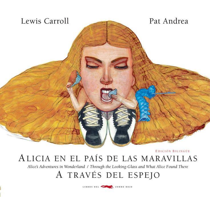 Alicia en el País de las Maravillas -  Lewis Carroll, ilustrada por Pat Andrea. Libros del Zorro Rojo, 2106